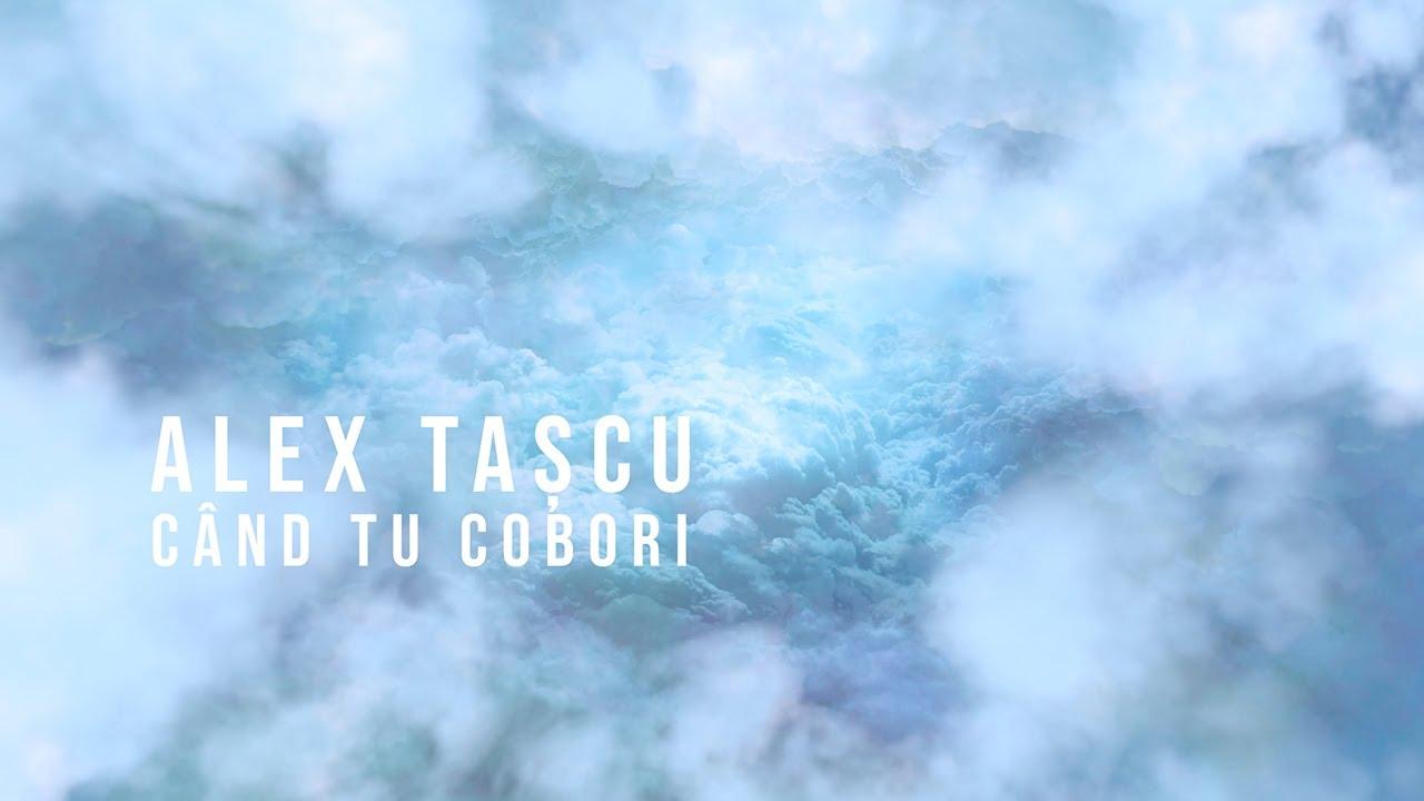 Alex Tascu – Cand Tu cobori