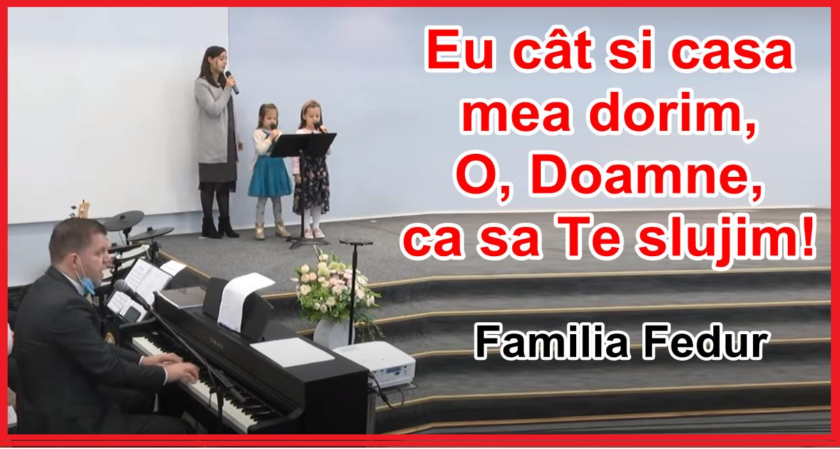 Familia Dora si Marian Fedur: Eu cât şi casa mea dorim, O, Doamne, ca să Te slujim!